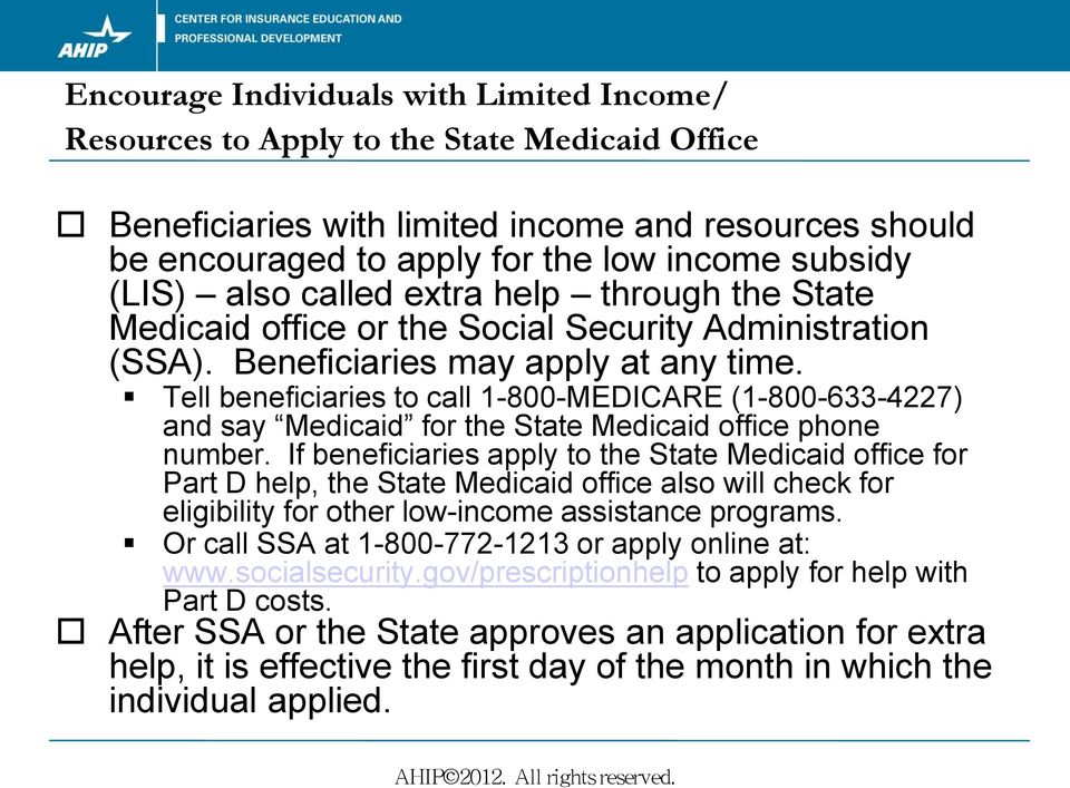 Tell beneficiaries to call 1-800-MEDICARE (1-800-633-4227) and say Medicaid for the State Medicaid office phone number.
