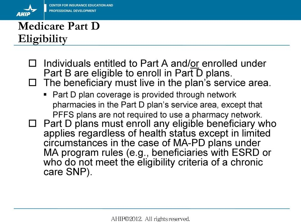 Part D plan coverage is provided through network pharmacies in the Part D plan s service area, except that PFFS plans are not required to use a pharmacy