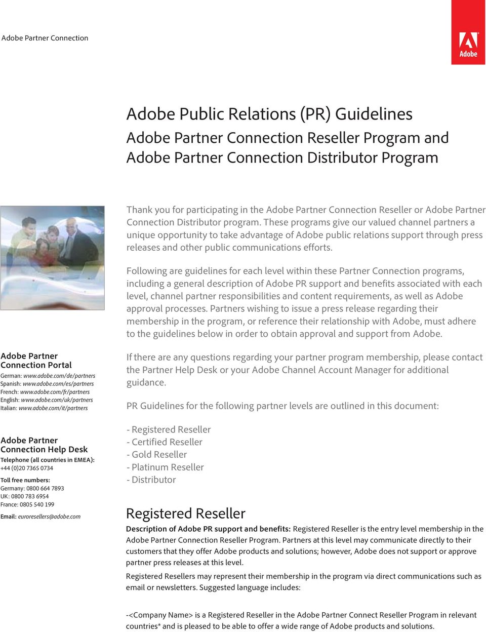 These programs give our valued channel partners a unique opportunity to take advantage of Adobe public relations support through press releases and other public communications efforts.