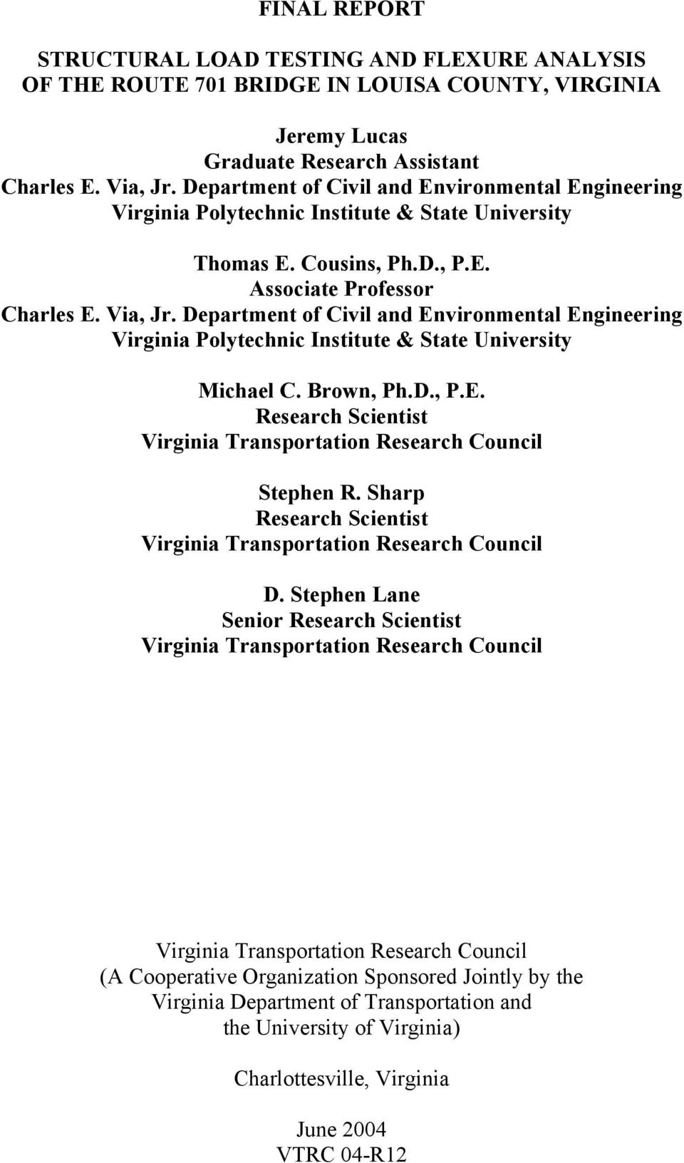 Department of Civil and Environmental Engineering Virginia Polytechnic Institute & State University Michael C. Brown, Ph.D., P.E. Research Scientist Virginia Transportation Research Council Stephen R.