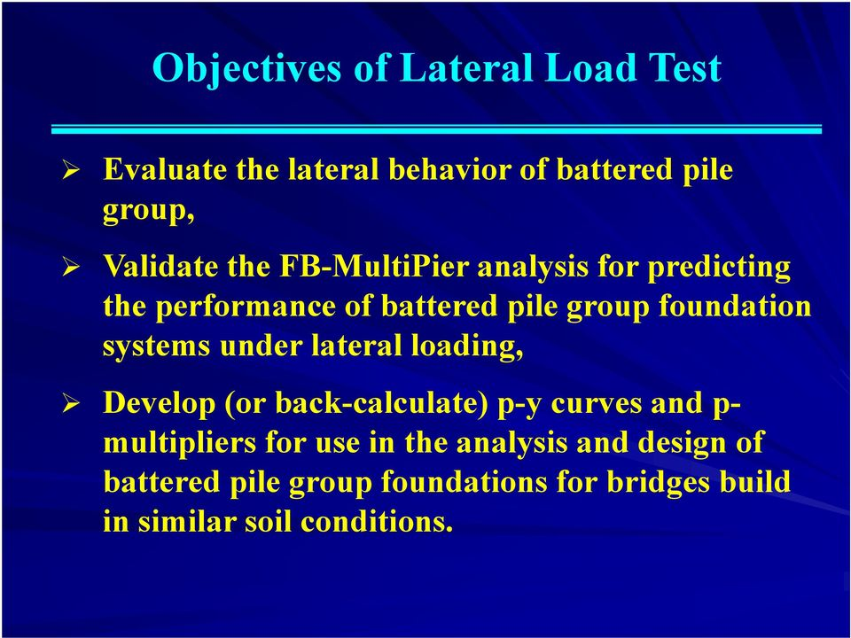 systems under lateral loading, Develop (or back-calculate) p-y curves and p- multipliers for use