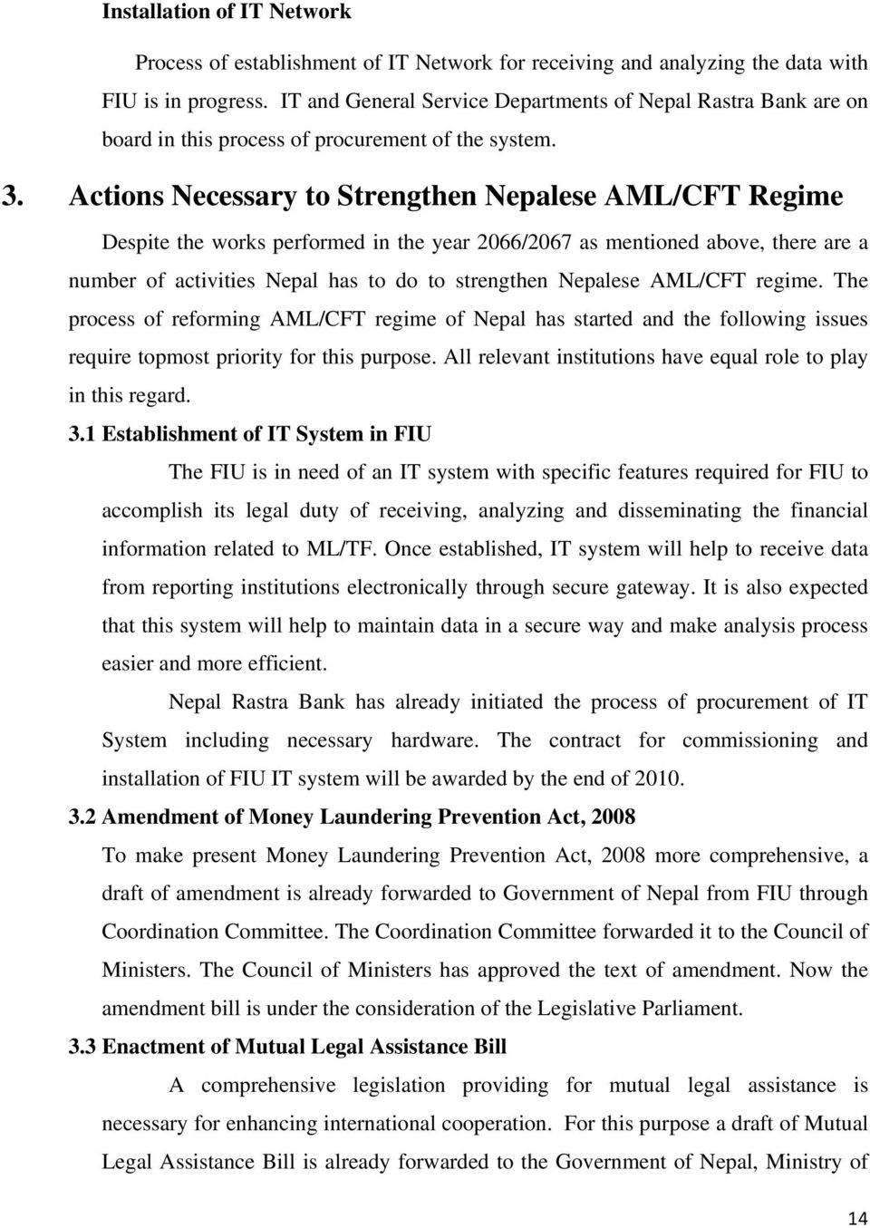 Actions Necessary to Strengthen Nepalese AML/CFT Regime Despite the works performed in the year 2066/2067 as mentioned above, there are a number of activities Nepal has to do to strengthen Nepalese