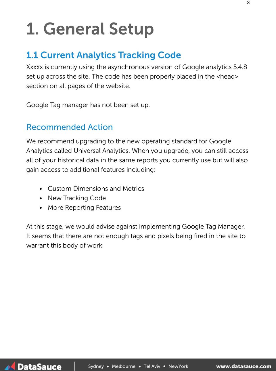 Recommended Action We recommend upgrading to the new operating standard for Google Analytics called Universal Analytics.