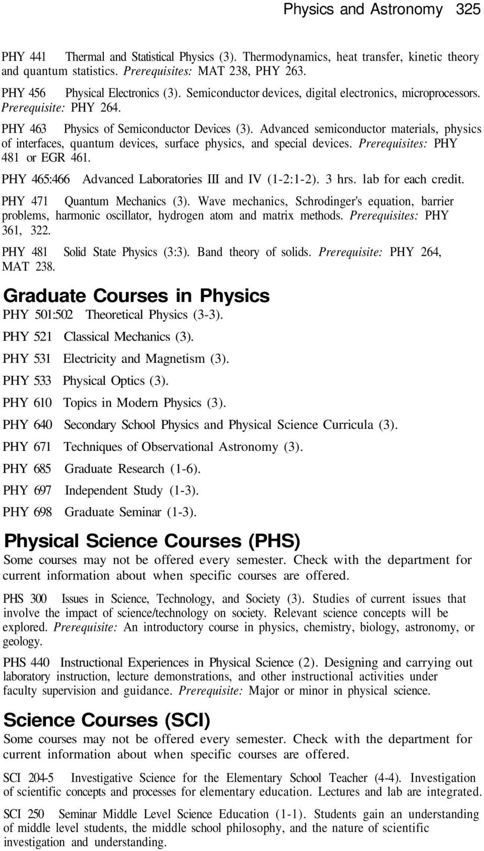 Advanced semiconductor materials, physics of interfaces, quantum devices, surface physics, and special devices. Prerequisites: PHY 481 or EGR 461.