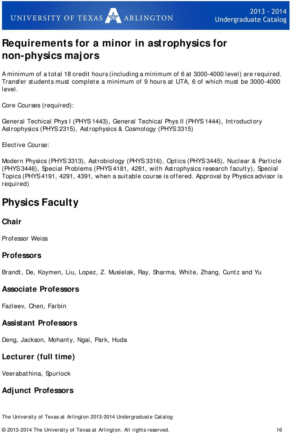 Core Courses (required): General Techical Phys I (PHYS 1443), General Techical Phys II (PHYS 1444), Introductory Astrophysics (PHYS 2315), Astrophysics & Cosmology (PHYS 3315) Elective Course: Modern