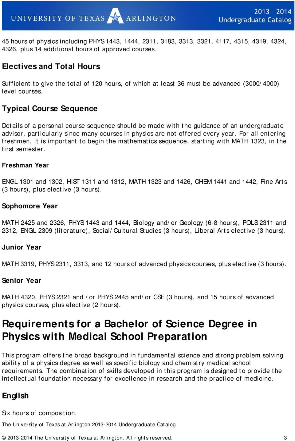 Typical Course Sequence Details of a personal course sequence should be made with the guidance of an undergraduate advisor, particularly since many courses in physics are not offered every year.