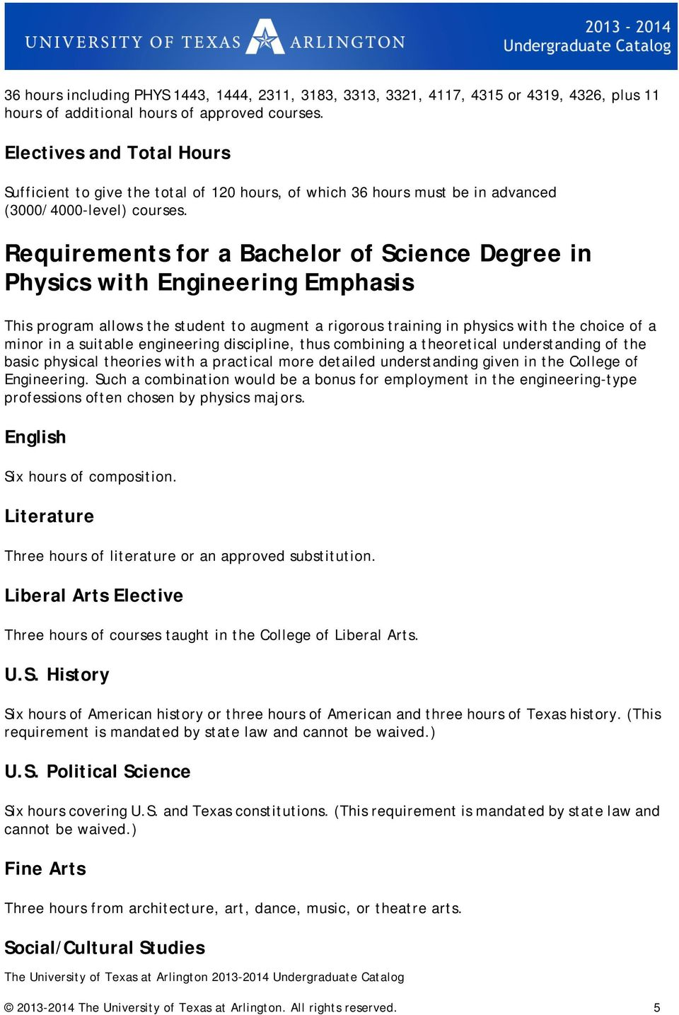 Requirements for a Bachelor of Science Degree in Physics with Engineering Emphasis This program allows the student to augment a rigorous training in physics with the choice of a minor in a suitable