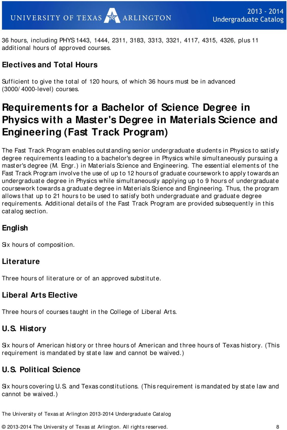 Requirements for a Bachelor of Science Degree in Physics with a Master's Degree in Materials Science and Engineering (Fast Track Program) The Fast Track Program enables outstanding senior