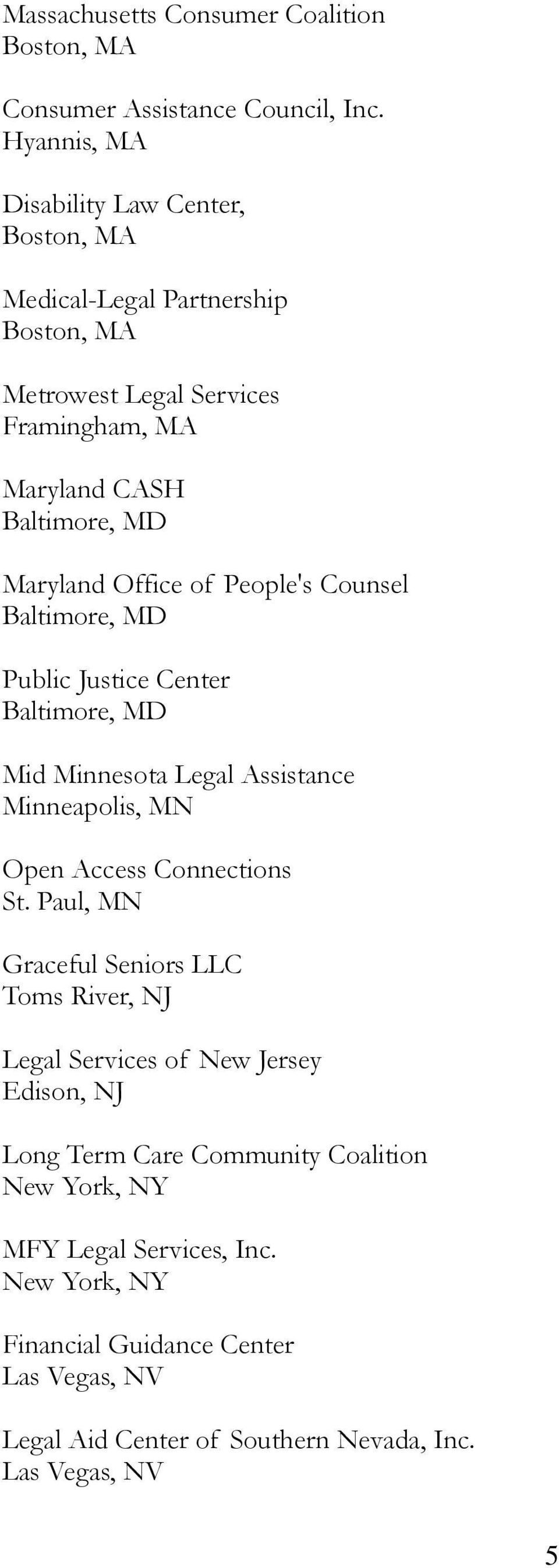 Office of People's Counsel Baltimore, MD Public Justice Center Baltimore, MD Mid Minnesota Legal Assistance Minneapolis, MN Open Access Connections St.