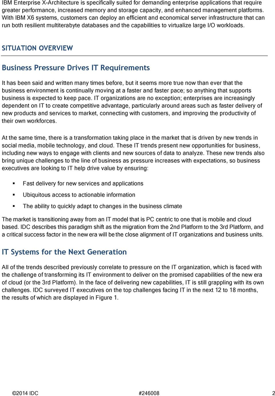 SITUATION OVERVIEW Business Pressure Drives IT Requirements It has been said and written many times before, but it seems more true now than ever that the business environment is continually moving at