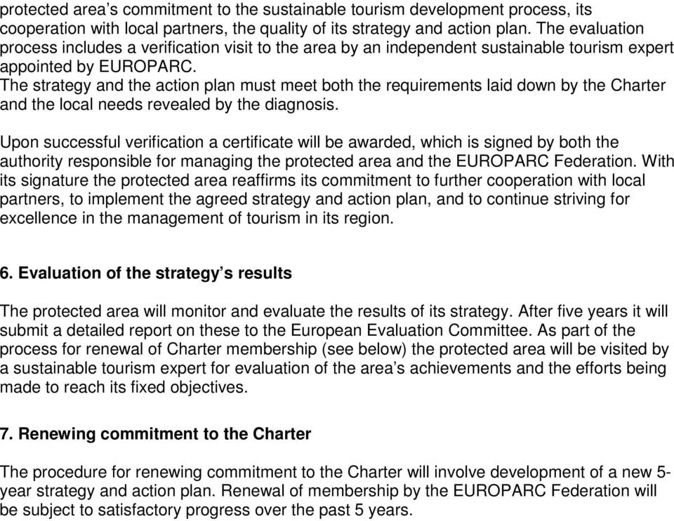 The strategy and the action plan must meet both the requirements laid down by the Charter and the local needs revealed by the diagnosis.