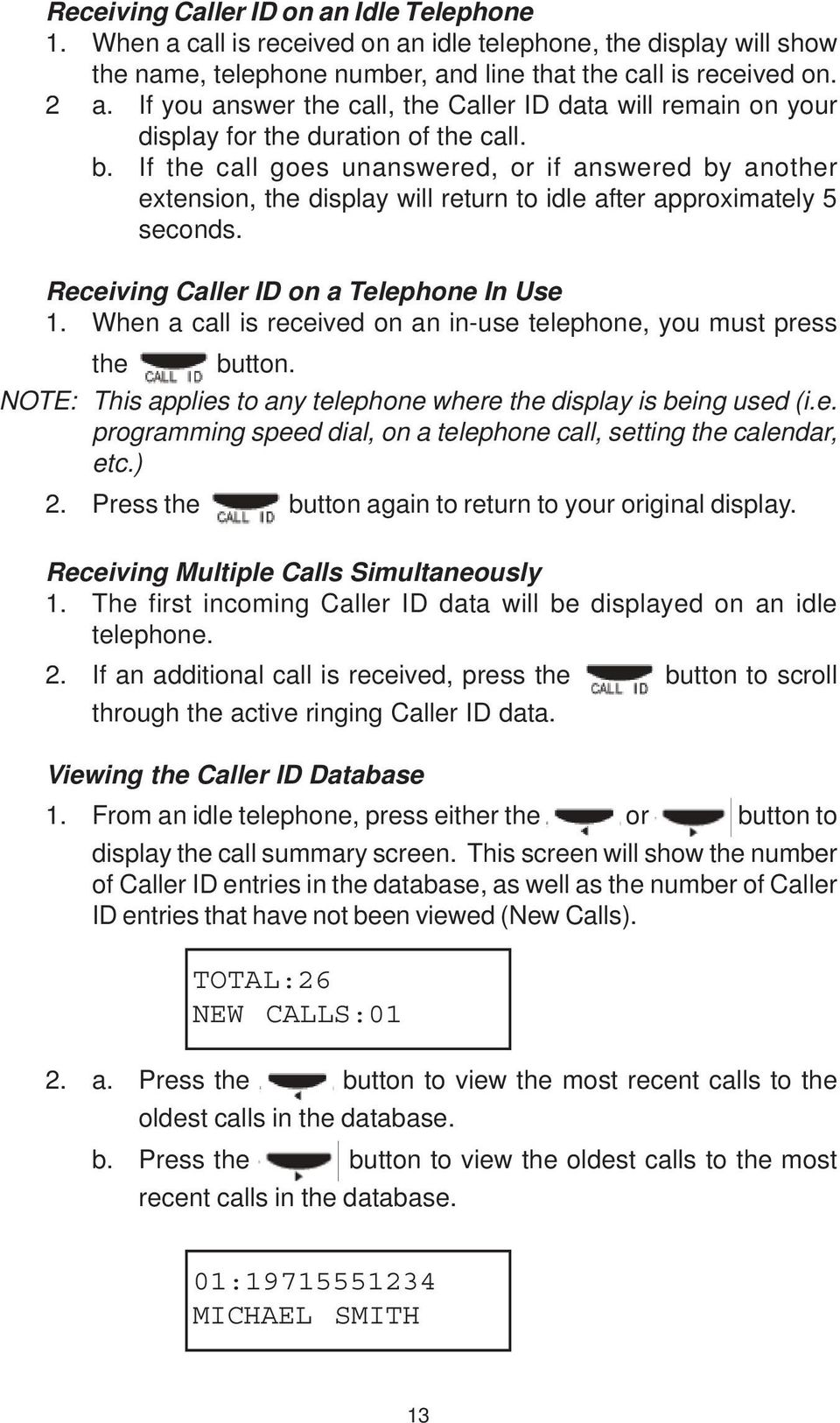 If the call goes unanswered, or if answered by another extension, the display will return to idle after approximately 5 seconds. Receiving Caller ID on a Telephone In Use 1.