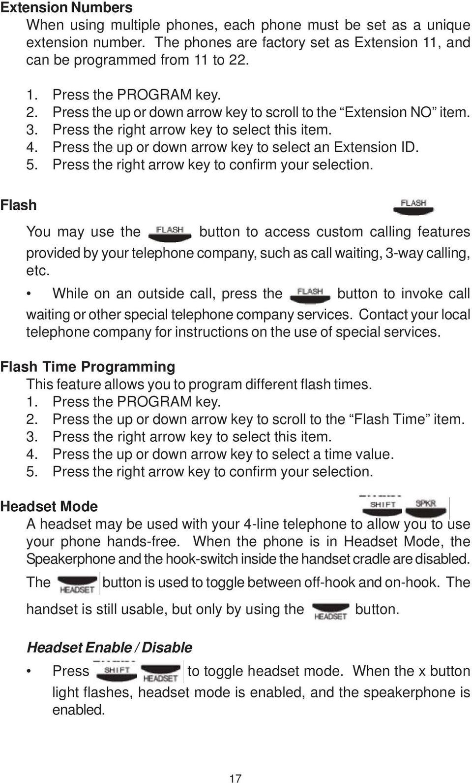 Press the right arrow key to confirm your selection. Flash You may use the button to access custom calling features provided by your telephone company, such as call waiting, 3-way calling, etc.