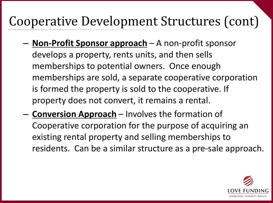 Once enough memberships are sold, a separate cooperative corporation is formed the property is sold to the cooperative.