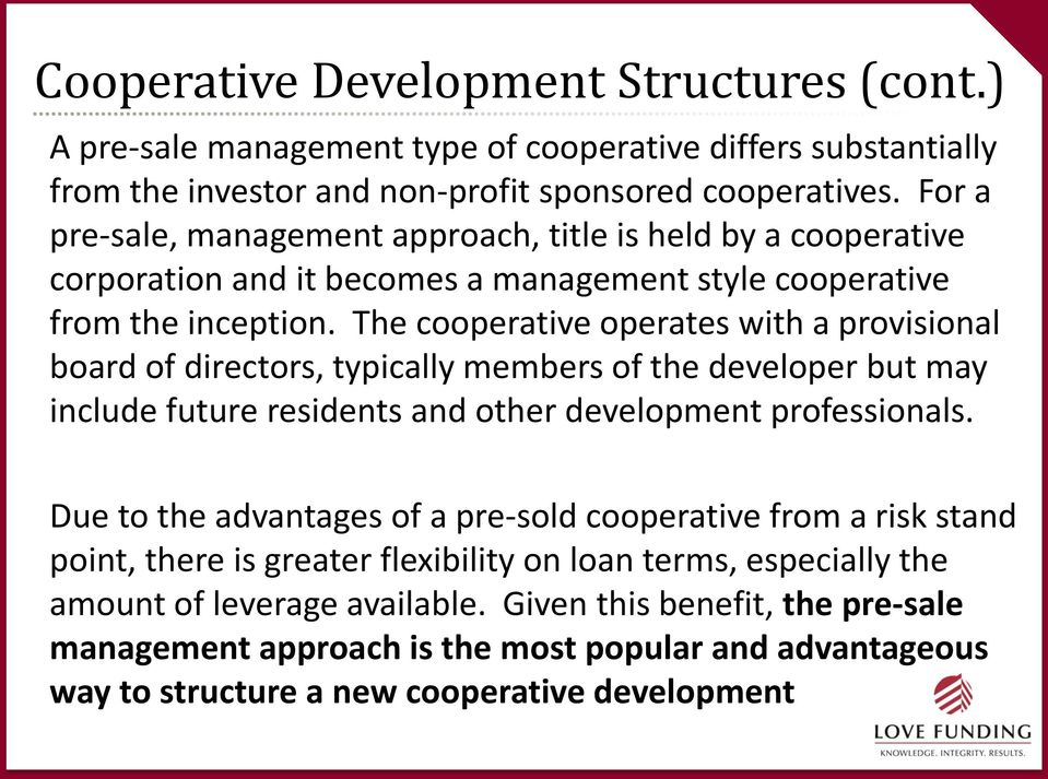 The cooperative operates with a provisional board of directors, typically members of the developer but may include future residents and other development professionals.