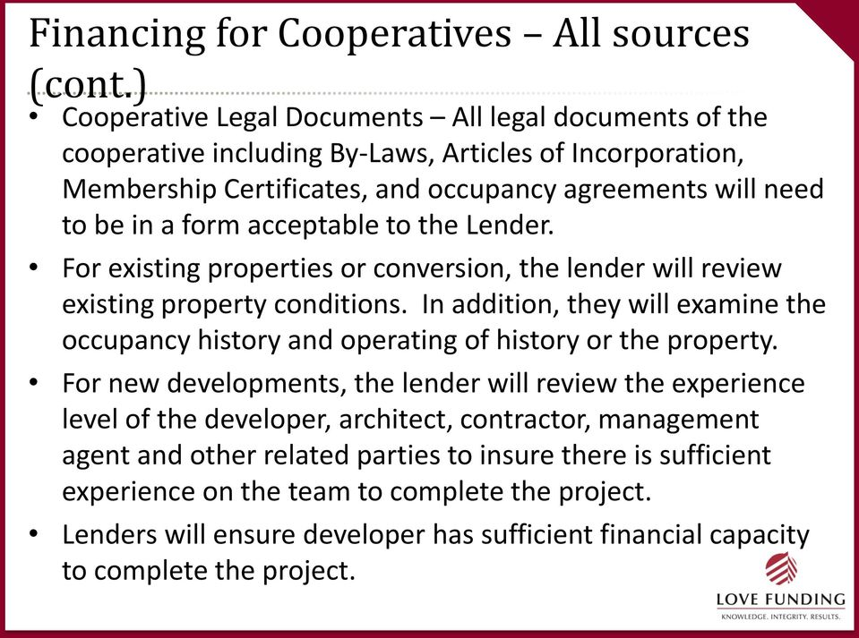 acceptable to the Lender. For existing properties or conversion, the lender will review existing property conditions.