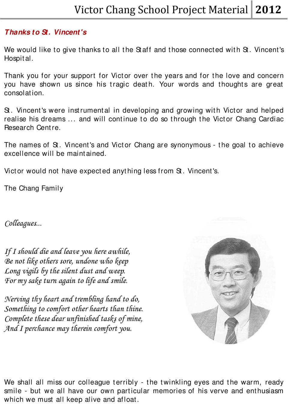 Vincent's were instrumental in developing and growing with Victor and helped realise his dreams... and will continue to do so through the Victor Chang Cardiac Research Centre. The names of St.