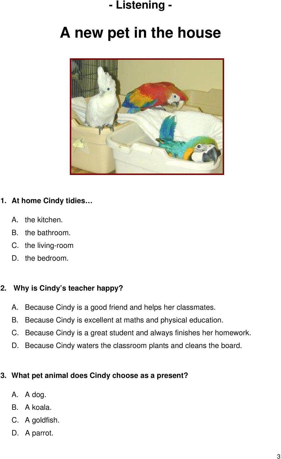C. Because Cindy is a great student and always finishes her homework. D.