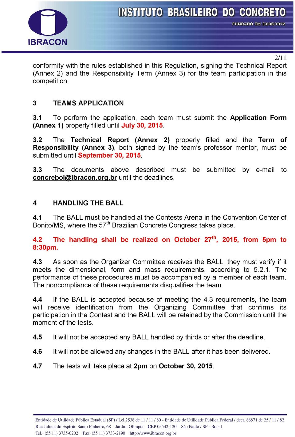3.3 The documents above described must be submitted by e-mail to concrebol@ibracon.org.br until the deadlines. 4 HANDLING THE BALL 4.