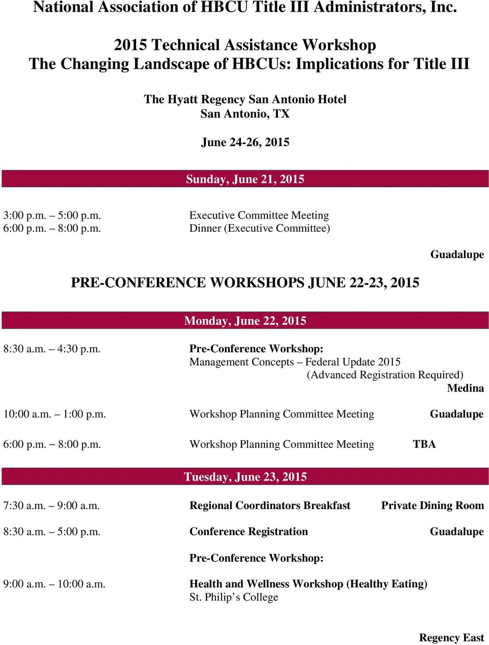 m. Executive Committee Meeting 6:00 p.m. 8:00 p.m. Dinner (Executive Committee) PRE-CONFERENCE WORKSHOPS JUNE 22-23, 2015 Guadalupe Monday, June 22, 2015 8:30 a.m. 4:30 p.m. Pre-Conference Workshop: Management Concepts Federal Update 2015 (Advanced Registration Required) Medina 10:00 a.