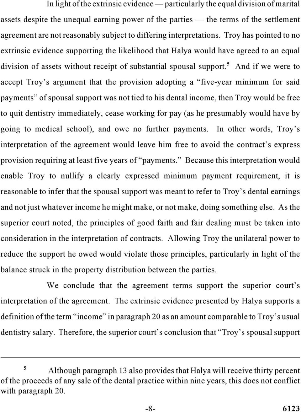 Troy has pointed to no extrinsic evidence supporting the likelihood that Halya would have agreed to an equal 5 division of assets without receipt of substantial spousal support.