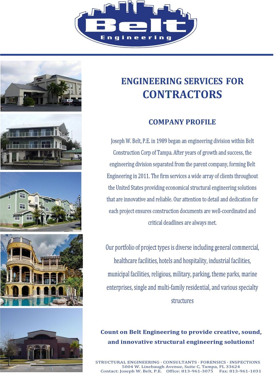 The firm services a wide array of clients throughout the United States providing economical structural engineering solutions that are innovative and reliable.