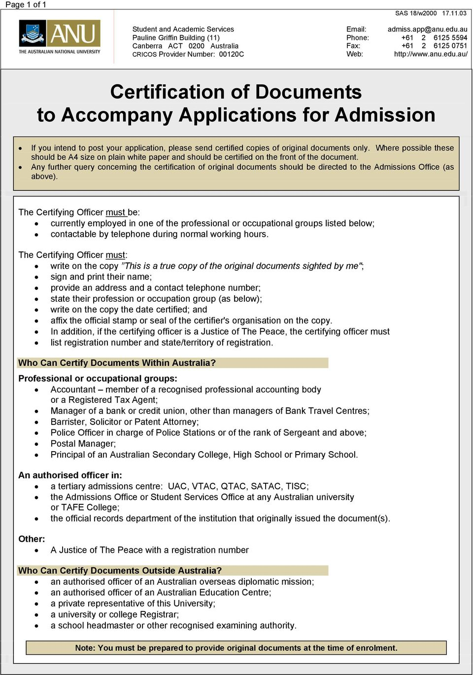 au/ Certification of Documents to Accompany Applications for Admission If you intend to post your application, please send certified copies of original documents only.