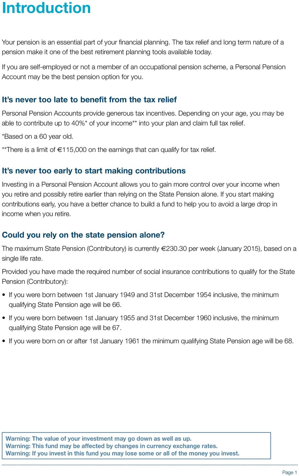 It s never too late to benefit from the tax relief Personal Pension Accounts provide generous tax incentives.