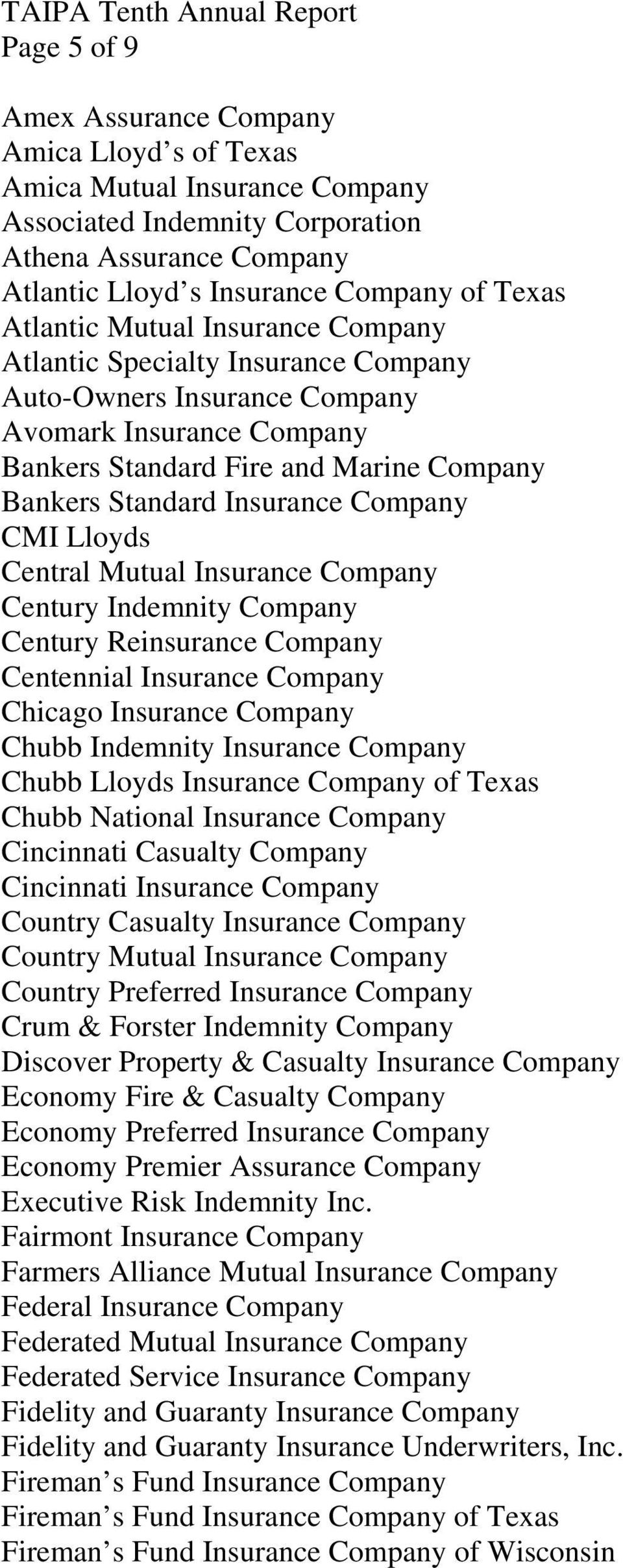 Lloyds Central Mutual Insurance Company Century Indemnity Company Century Reinsurance Company Centennial Insurance Company Chicago Insurance Company Chubb Indemnity Insurance Company Chubb Lloyds