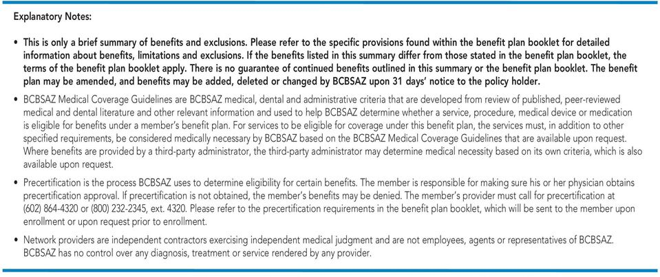 If the benefits listed in this summary differ from those stated in the benefit plan booklet, the terms of the benefit plan booklet apply.