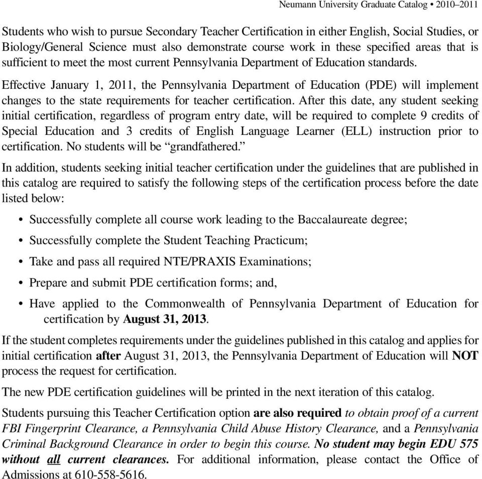 Effective January 1, 2011, the Pennsylvania Department of Education (PDE) will implement changes to the state requirements for teacher certification.