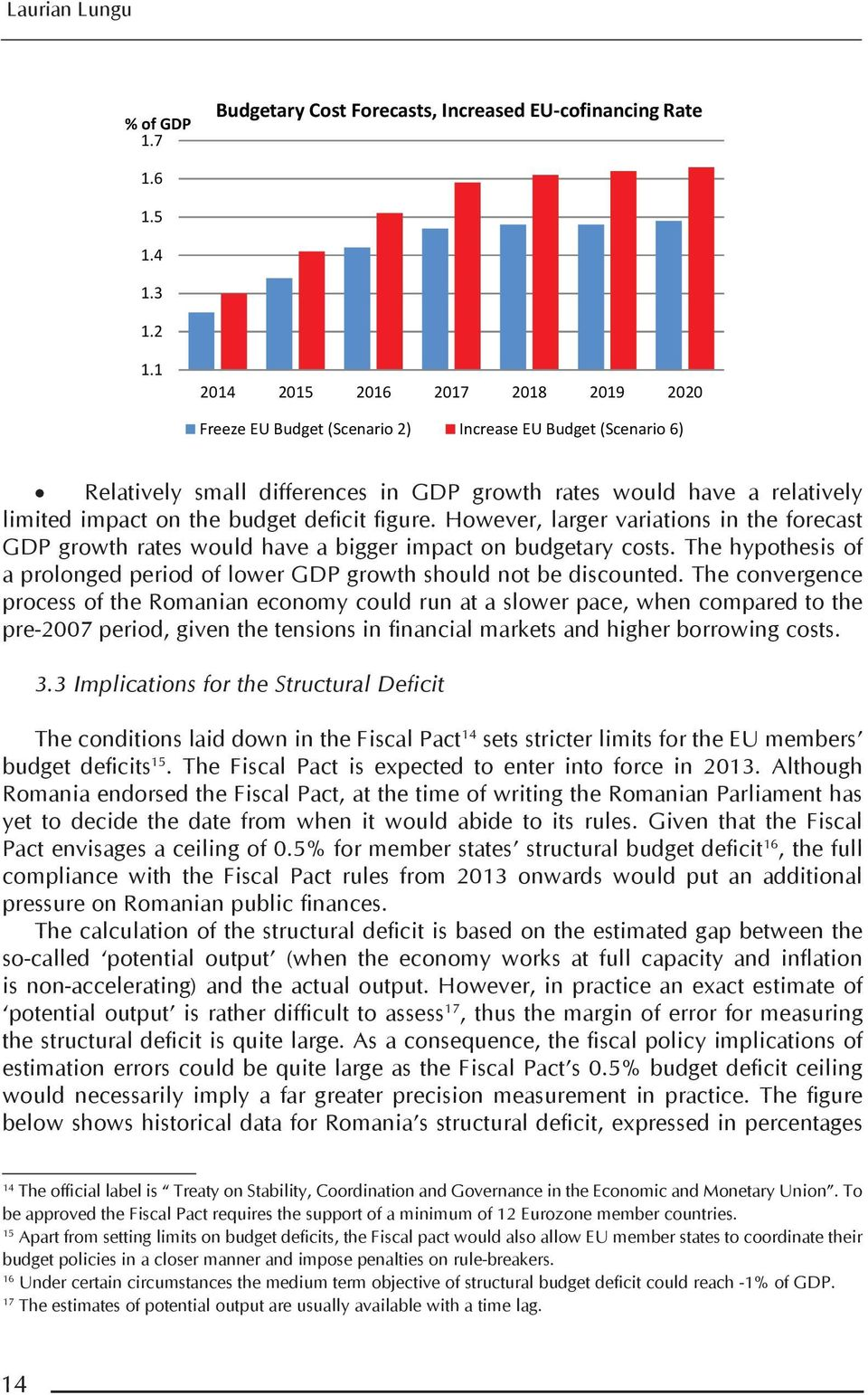 budget deficit figure. However, larger variations in the forecast GDP growth rates would have a bigger impact on budgetary costs.