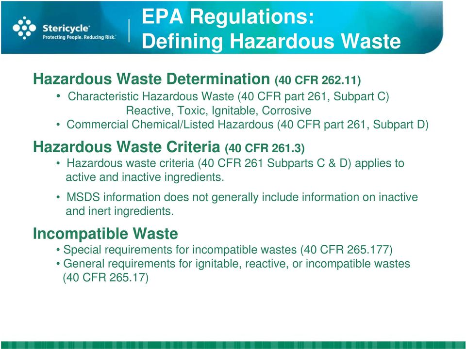Subpart D) Hazardous Waste Criteria (40 CFR 261.3) Hazardous waste criteria (40 CFR 261 Subparts C & D) applies to active and inactive ingredients.