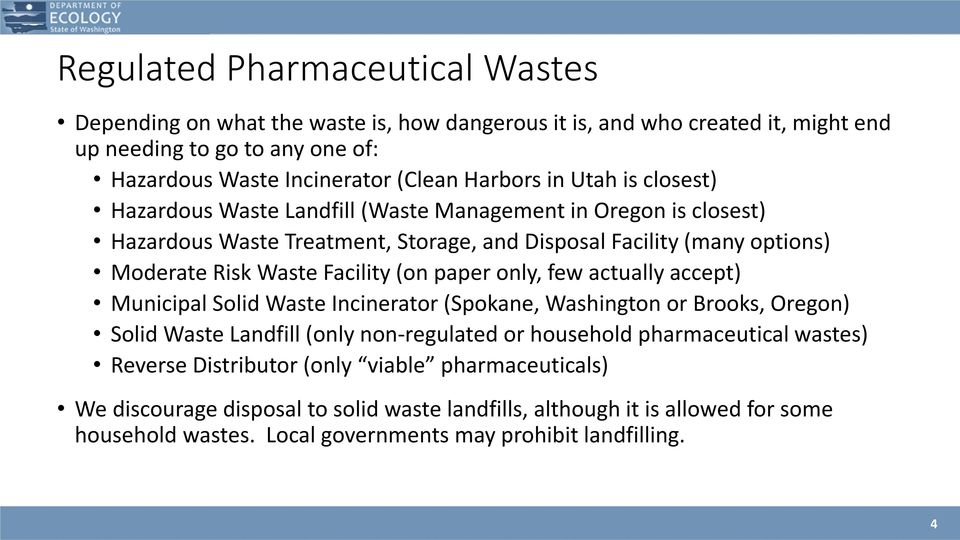 (on paper only, few actually accept) Municipal Solid Waste Incinerator (Spokane, Washington or Brooks, Oregon) Solid Waste Landfill (only non-regulated or household pharmaceutical wastes)