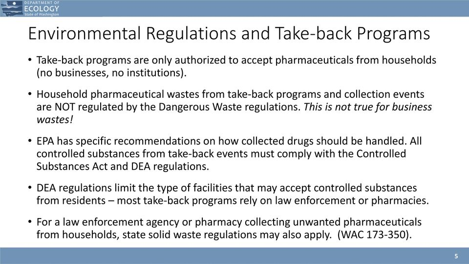 EPA has specific recommendations on how collected drugs should be handled. All controlled substances from take-back events must comply with the Controlled Substances Act and DEA regulations.