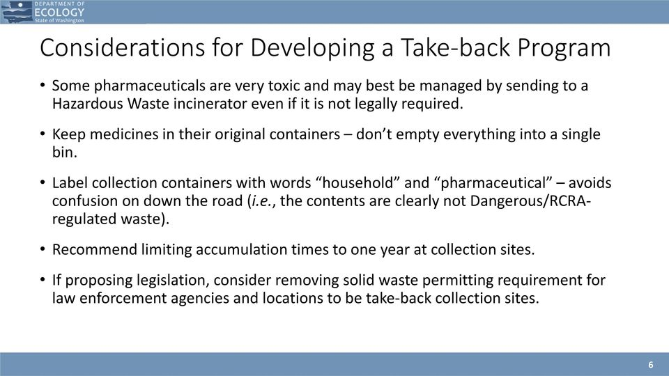 Label collection containers with words household and pharmaceutical avoids confusion on down the road (i.e., the contents are clearly not Dangerous/RCRAregulated waste).