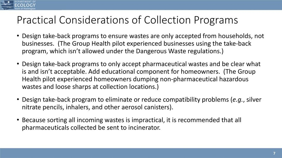 ) Design take-back programs to only accept pharmaceutical wastes and be clear what is and isn t acceptable. Add educational component for homeowners.