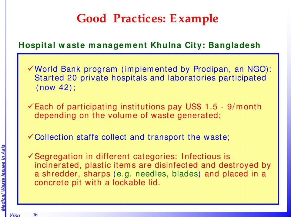 5-9/month depending on the volume of waste generated; Collection staffs collect and transport the waste; Segregation in different