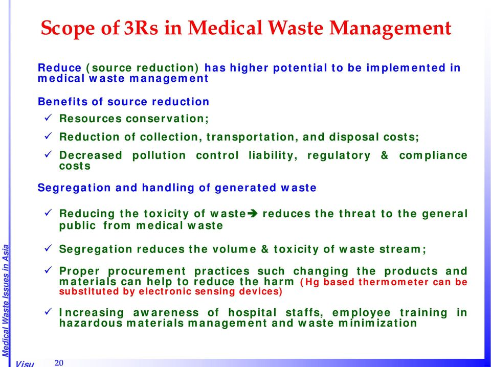 the threat to the general public from medical waste Segregation reduces the volume & toxicity of waste stream; Proper procurement practices such changing the products and materials can help to reduce