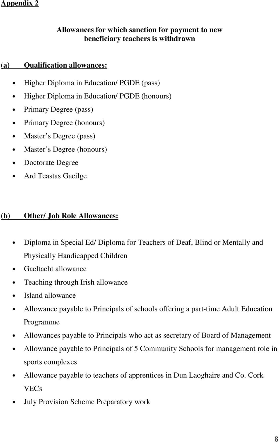 Diploma for Teachers of Deaf, Blind or Mentally and Physically Handicapped Children Gaeltacht allowance Teaching through Irish allowance Island allowance Allowance payable to Principals of schools
