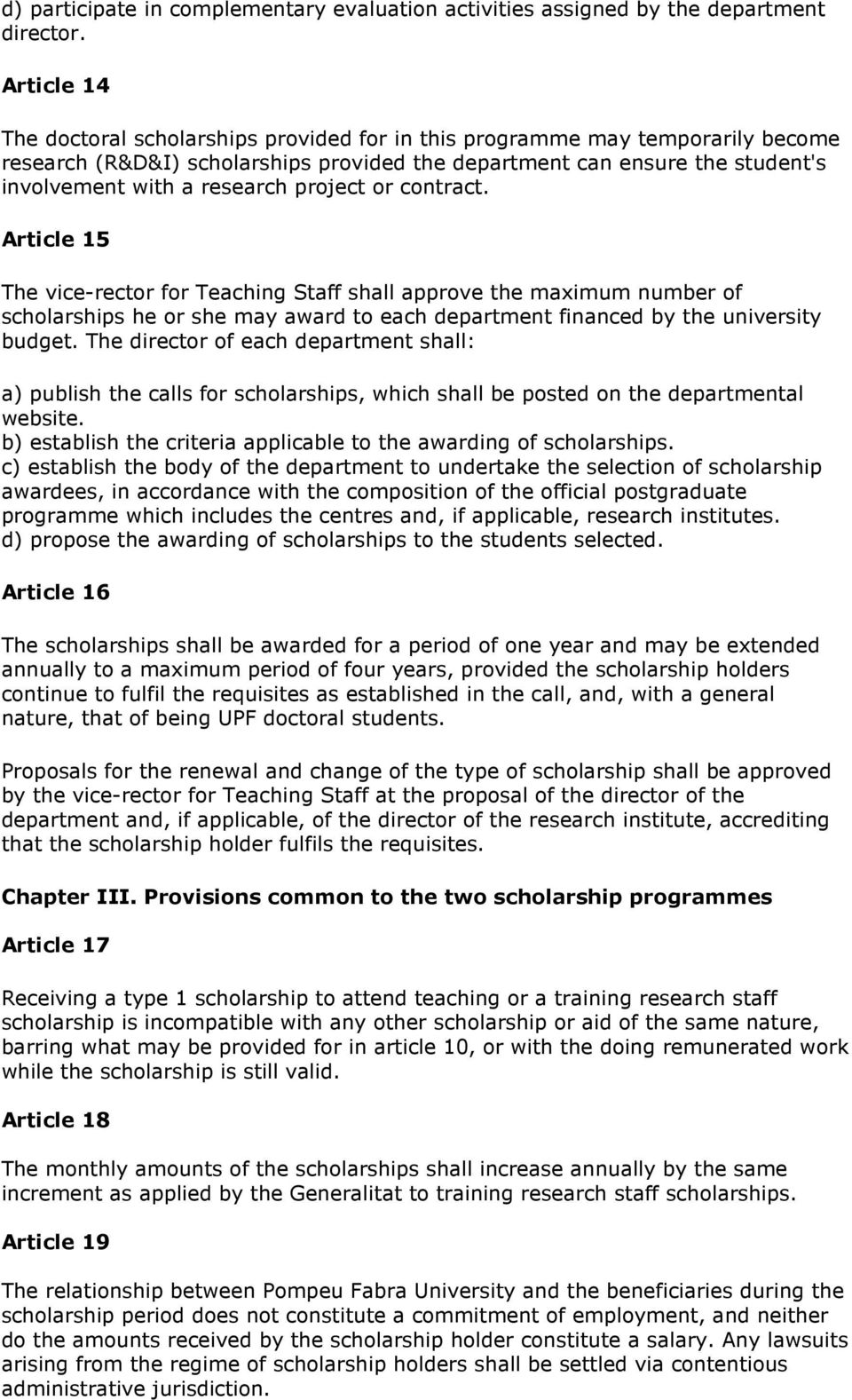 project or contract. Article 15 The vice-rector for Teaching Staff shall approve the maximum number of scholarships he or she may award to each department financed by the university budget.