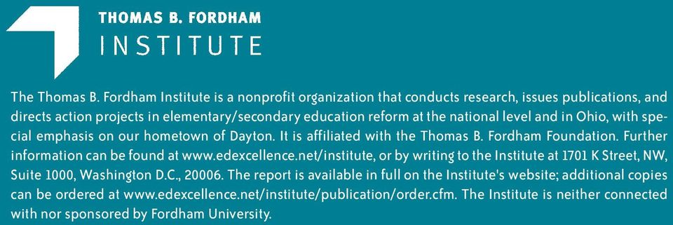 national level and in Ohio, with special emphasis on our hometown of Dayton. It is affiliated with the Thomas B. Fordham Foundation. Further information can be found at www.