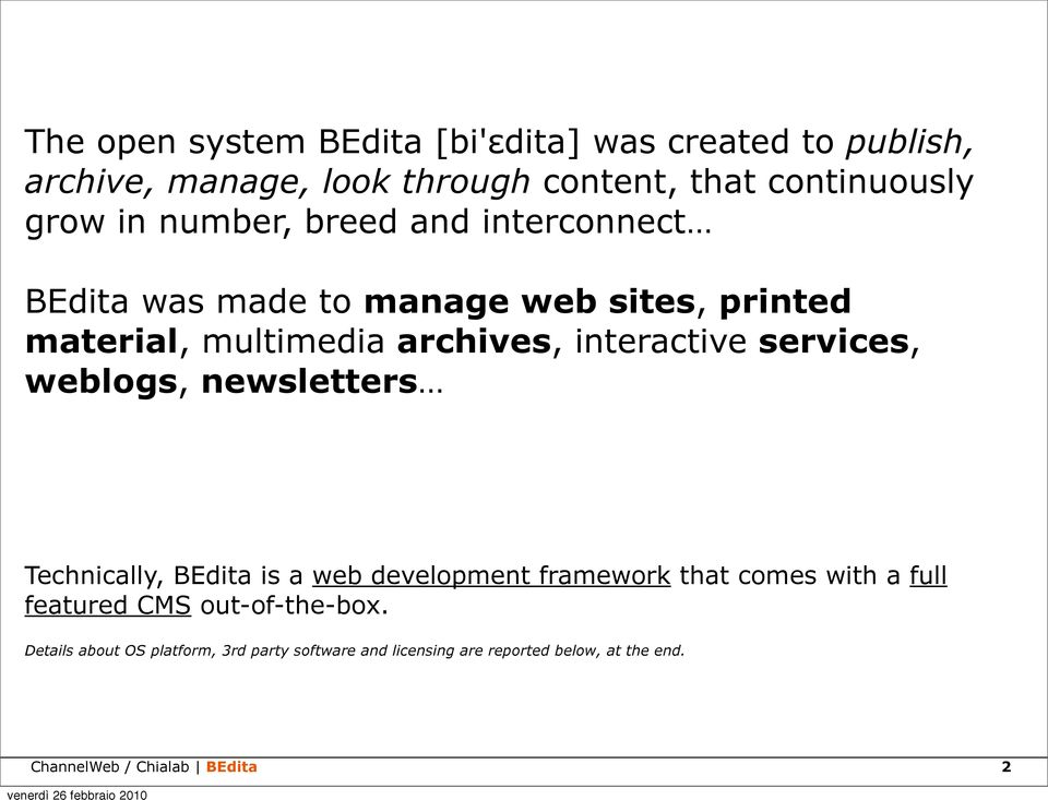 services, weblogs, newsletters Technically, BEdita is a web development framework that comes with a full featured CMS
