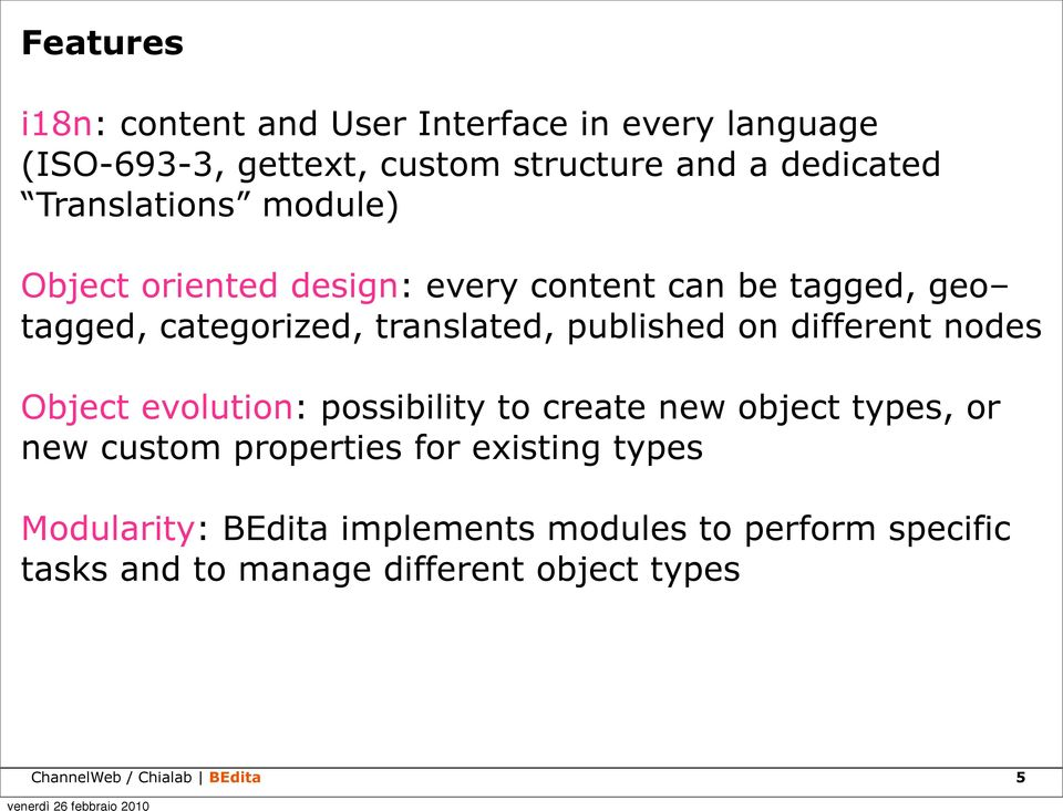 on different nodes Object evolution: possibility to create new object types, or new custom properties for existing types
