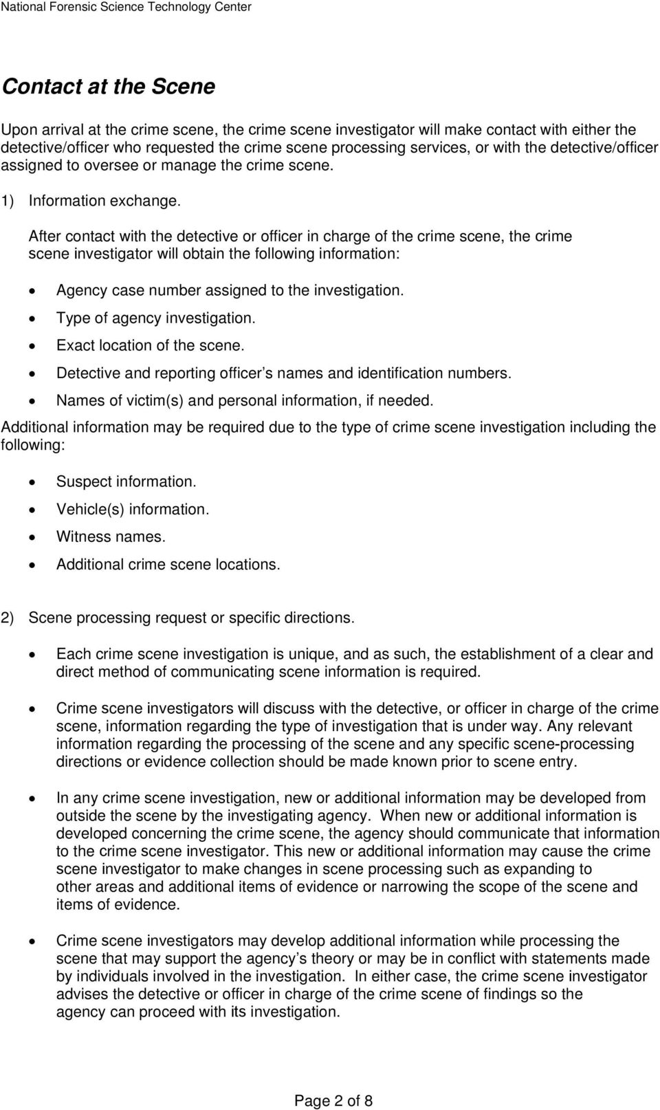 After contact with the detective or officer in charge of the crime scene, the crime scene investigator will obtain the following information: Agency case number assigned to the investigation.