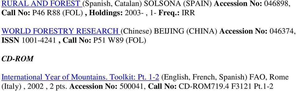 : IRR WORLD FORESTRY RESEARCH (Chinese) BEIJING (CHINA) Accession No: 046374, ISSN 1001-4241, Call No: