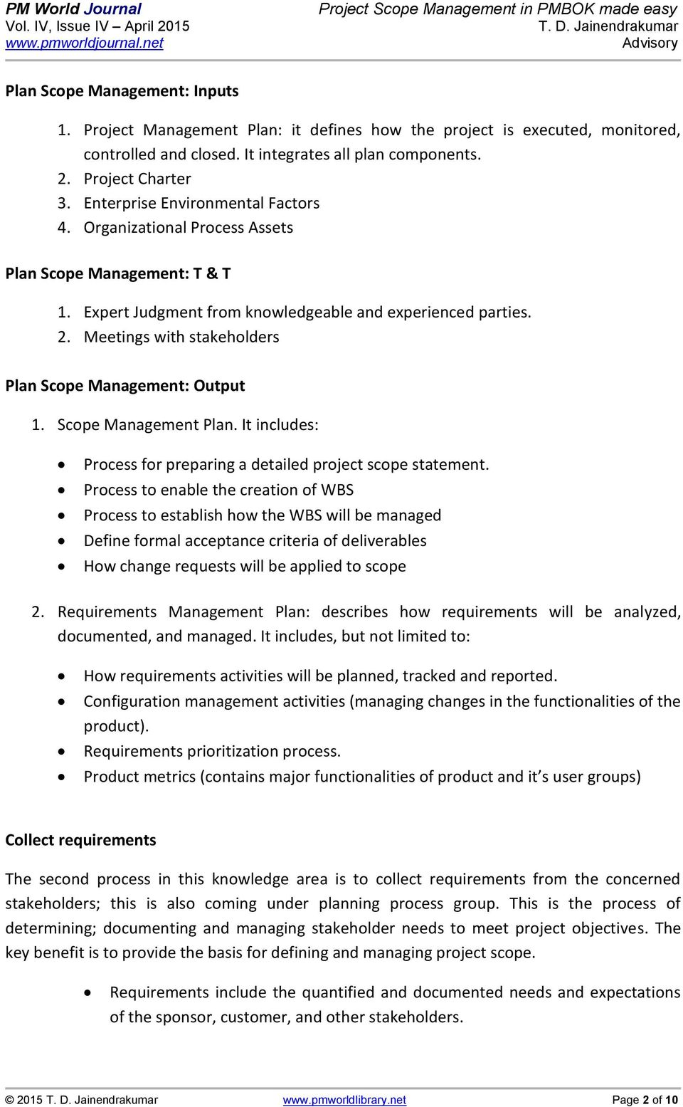 Meetings with stakeholders Plan Scope Management: Output 1. Scope Management Plan. It includes: Process for preparing a detailed project scope statement.