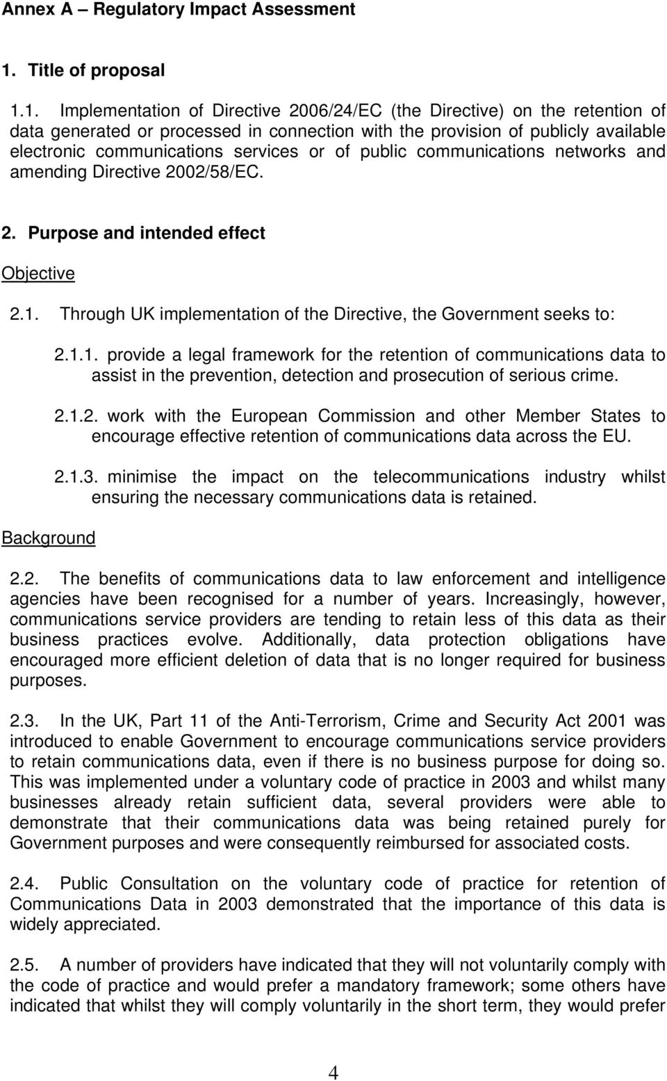 1. Implementation of Directive 2006/24/EC (the Directive) on the retention of data generated or processed in connection with the provision of publicly available electronic communications services or