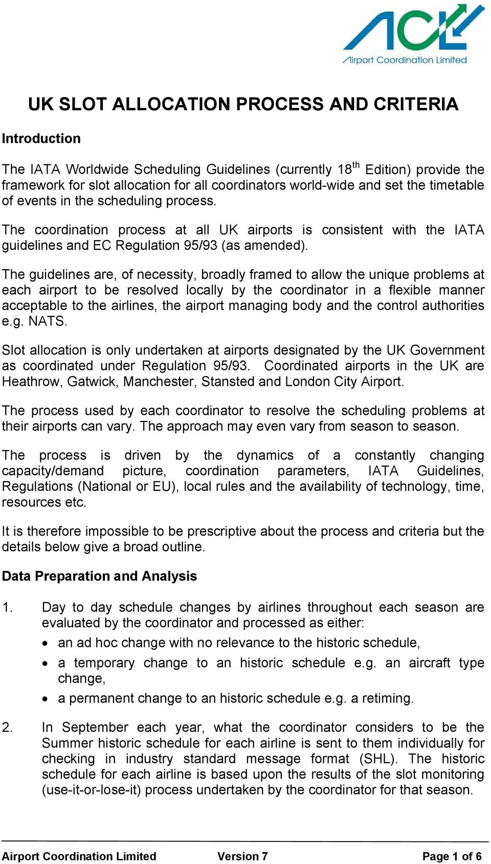 The guidelines are, of necessity, broadly framed to allow the unique problems at each airport to be resolved locally by the coordinator in a flexible manner acceptable to the airlines, the airport
