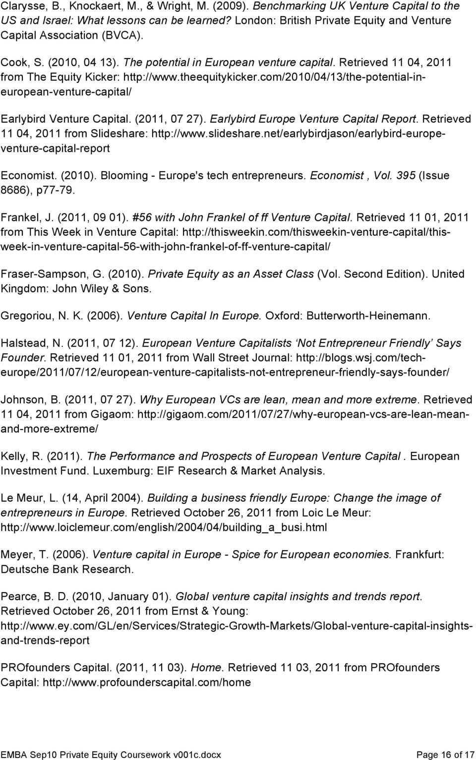 theequitykicker.com/2010/04/13/the-potential-ineuropean-venture-capital/ Earlybird Venture Capital. (2011, 07 27). Earlybird Europe Venture Capital Report.